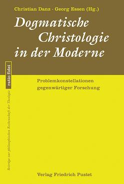 Dogmatische Christologie in der Moderne von Danz,  Christian, Essen,  Georg