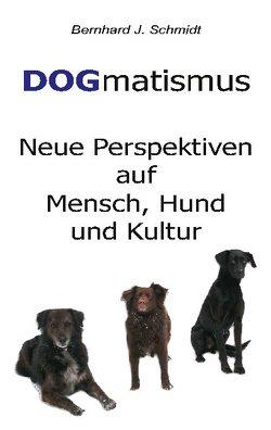 DOGmatismus von Schmidt,  Bernhard J.