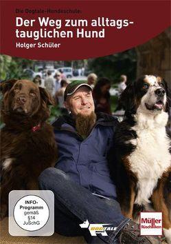 Dogtale Hundeschule: Der Weg zum alltagstauglichen Hund von Alef,  Ralf, Schüler,  Holger