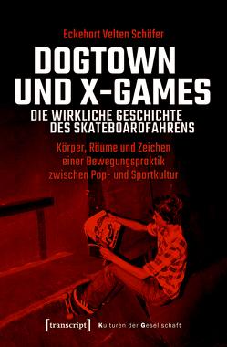 Dogtown und X-Games – die wirkliche Geschichte des Skateboardfahrens von Schäfer,  Eckehart Velten
