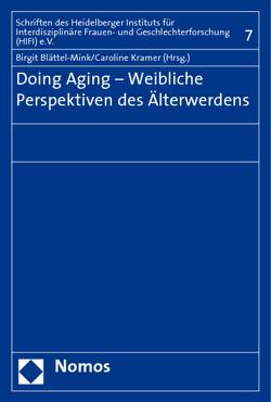 Doing Aging – Weibliche Perspektiven des Älterwerdens von Bender,  Saskia-Fee, Blättel-Mink,  Birgit, Kramer,  Caroline