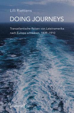 Doing Journeys – Transatlantische Reisen von Lateinamerika nach Europa schreiben, 1839-1910 von Riettiens,  Lilli