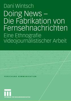Doing News – Die Fabrikation von Fernsehnachrichten von Wintsch,  Dani