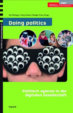 Doing politics: Politisch agieren in der digitalen Gesellschaft von Fries,  Rüdiger, Kalwar,  Tanja, Pöttinger,  Ida