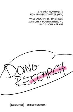 Doing Research – Wissenschaftspraktiken zwischen Positionierung und Suchanfrage von Hofhues,  Sandra, Schütze,  Konstanze