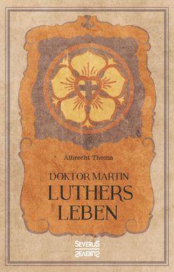 Doktor Martin Luthers Leben von Thoma,  Albrecht