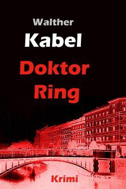 Doktor Ring von Kabel,  Walther