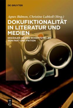 Dokufiktionalität in Literatur und Medien von Bidmon,  Agnes, Lubkoll,  Christine