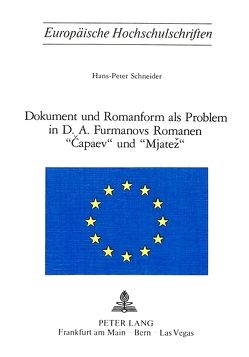 Dokument und Romanform als Problem in D.A. Furmanovs Romanen «Capaev» und «Mjatez» von Schneider,  Hans-Peter