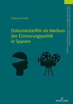 Dokumentarfilm als Medium der Erinnerungspolitik in Spanien von Pumb,  Johanna