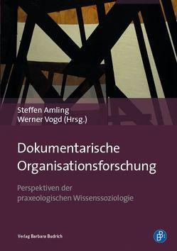 Dokumentarische Organisationsforschung von Amling,  Steffen, Vogd,  Werner