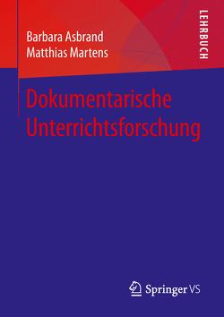 Dokumentarische Unterrichtsforschung von Asbrand,  Barbara, Martens,  Matthias