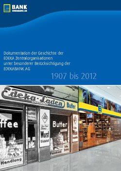 Dokumentation der Geschichte der EDEKA Zentralorganisationen unter besonderer Berücksichtigung der EDEKABANK AG 1907 bis 2012 von Hamburg,  EDEKABANK AG, , Lindner,  Christine, Martens,  Holger, Rump,  Kai