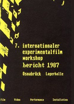 Dokumentation zum 7. Internationalen Experimentalfilm Workshop vom 28.5.-31.5.1987