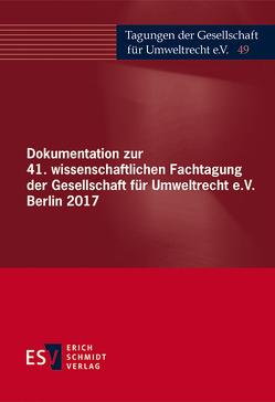 Dokumentation zur 41. wissenschaftlichen Fachtagung der Gesellschaft für Umweltrecht e.V. Berlin 2017