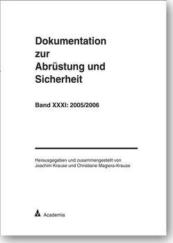 Dokumentation zur Abrüstung und Sicherheit / Dokumentation zur Abrüstung und Sicherheit, Band 31: 2005/2006 von Krause,  Joachim, Magiera-Krause,  Christiane