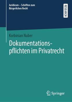 Dokumentationspflichten im Privatrecht von Nuber,  Korbinian