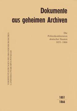 Dokumente aus geheimen Archiven / Die Polizeikonferenzen deutscher Staaten 1851-1866 von Beck,  Friedrich, Schmitt,  Walter