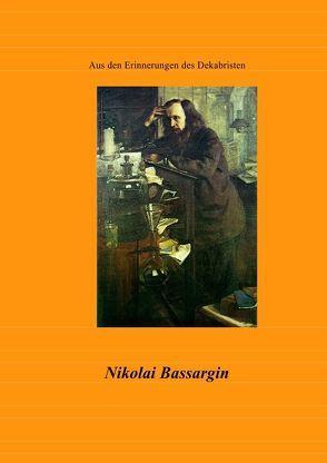 Dokumente der Dekabristenbewegung / Aus den Erinnerungen des N.W. Bassargin von Bassargin,  Nikolai Wassiljewitsch