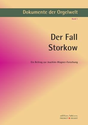 Dokumente der Orgelwelt / Der Fall Storkow von Bergelt,  Wolf