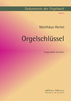 Dokumente der Orgelwelt / Orgelschlüssel von Bergelt,  Wolf, Brylla,  Wolfgang J., Hertel,  Matthäus