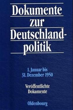 Dokumente zur Deutschlandpolitik. Reihe II: 9. Mai 1945 bis 4. Mai 1955 / 1. Januar bis 31. Dezember 1950 von Hofmann,  Daniel, Küsters,  Hanns Jürgen, Tessmer,  Carsten