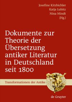 Dokumente zur Theorie der Übersetzung antiker Literatur in Deutschland seit 1800 von Kitzbichler,  Josefine, Lubitz,  Katja, Mindt,  Nina