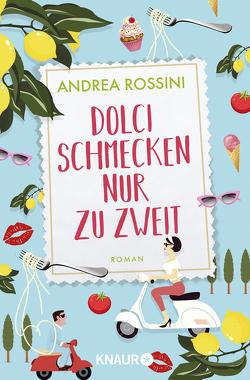 Dolci schmecken nur zu zweit von Rossini,  Andrea
