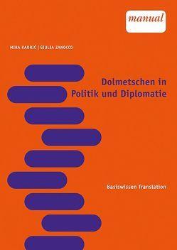 Dolmetschen in Diplomatie und Politik von Kadric,  Mira, Zanocco,  Giulia