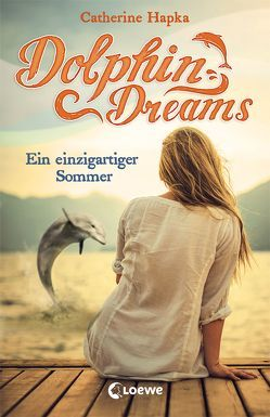 Dolphin Dreams – Ein einzigartiger Sommer von Hapka,  Catherine, Thiele,  Ulrich