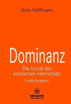 Dominanz – Die Kunst der erotischen Herrschaft | Erotischer Ratgeber von Hoffmann,  Arne