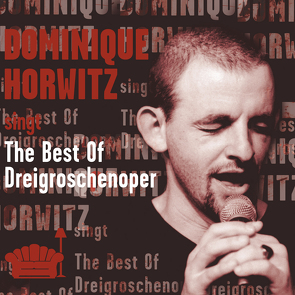 Dominique Horwitz – The Best of Dreigroschenoper von Brecht,  Bertolt