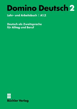 Domino Deutsch / Domino Deutsch 2 – Lehr- und Arbeitsbuch A1.2 inkl. 2 Audio-CDs von Büchler,  Susanne