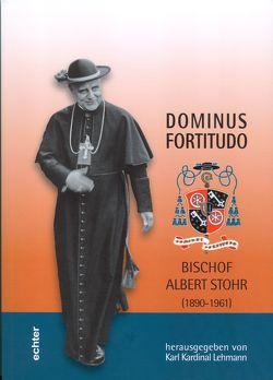 Dominus Fortitudo. Bischof Albert Stohr von Lehmann,  Karl, Nichtweiss,  Barbara, Reifenberg,  Peter