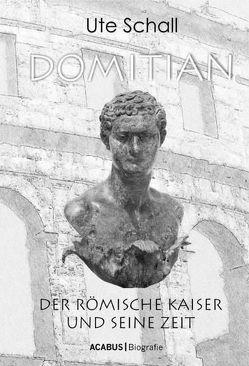 Domitian. Der römische Kaiser und seine Zeit von Schall,  Ute
