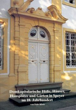 Domkapitularische Höfe, Häuser, Hausplätze und Gärten in Speyer im 18. Jahrhundert von Klotz,  Fritz