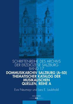 Dommusikarchiv Salzburg (A-Sd). Thematischer Katalog der musikalischen Quellen, Reihe A von Laubhold,  Lars E., Neumayr,  Eva