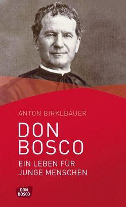 Don Bosco. Ein Leben für junge Menschen von Birklbauer,  Anton