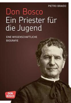 Don Bosco. Ein Priester für die Jugend von Braido,  Pietro