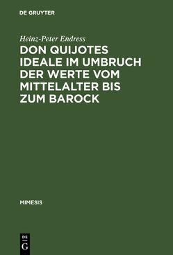 Don Quijotes Ideale im Umbruch der Werte vom Mittelalter bis zum Barock von Endress,  Heinz-Peter