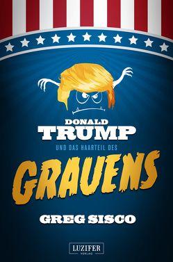 Donald Trump und das Haarteil des Grauens von Seither,  Madeleine, Sisco,  Greg