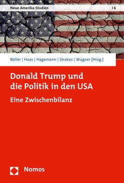 Donald Trump und die Politik in den USA von Böller,  Florian, Haas,  Christoph M., Hagemann,  Steffen, Sirakov,  David, Wagner,  Sarah