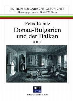 Donau – Bulgarien und der Balkan – Reprint von 1882 von Kanitz,  Felix, Valtchev,  Boian