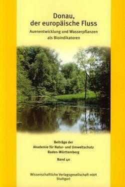 Donau, der europäische Fluss von Akademie für Natur- und Umweltschutz (Umweltakademie) Baden-Württemberg, Köhler,  Alexander, Link,  Fritz-Gerhard
