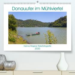 Donau Mühlviertel (Premium, hochwertiger DIN A2 Wandkalender 2020, Kunstdruck in Hochglanz) von Wagner,  Hanna