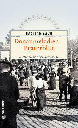 Donaumelodien – Praterblut von Zach,  Bastian