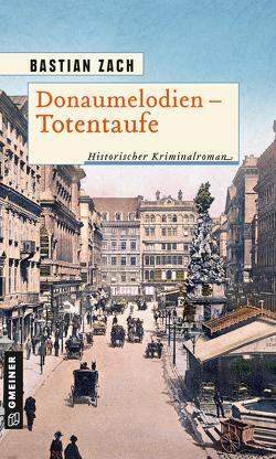 Donaumelodien – Totentaufe von Zach,  Bastian
