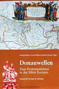 Donauwellen. Zum Protestantismus in der Mitte Europas von Bünker,  Michael, Hofhansl,  Ernst, Kneucker,  Raoul
