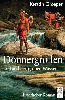 Donnergrollen im Land der grünen Wasser von Groeper,  Kerstin, Knez,  Andrew Jr