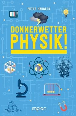 Donnerwetter – Physik! von Häußler,  Peter